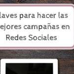 CLAVES PARA HACER LAS MEJORES CAMPAÑAS EN REDES SOCIALES