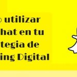 CÓMO UTILIZAR SNAPCHAT EN TU ESTRATEGIA DE MARKETING DIGITAL