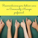 RECOMENDACIONES PARA DESTACAR COMO UN COMMUNITY MANAGER PROFESIONAL