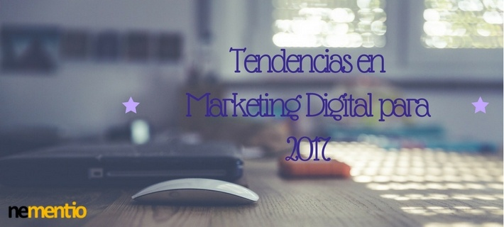 Tendencias en Marketing Digital para 2017